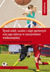 Rynek szkół uczelni i zajęć sportowych oraz jego aktorzy w rzeczywistości wielkomiejskiej