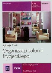 Organizacja salonu fryzjerskiego Stylizacja Tom 2 Technik usług fryzjerskich A.23