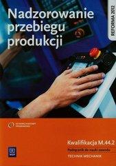 Nadzorowanie przebiegu produkcji Podręcznik do nauki zawodu technik mechanik M.44.2