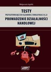 Testy przygotowujące do egzaminu z kwalifikacji A.22 Prowadzenie działalności handlowej