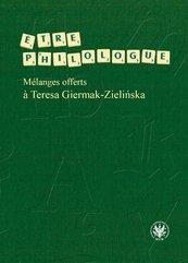 Etre philologue. Mélanges offerts à Teresa Giermak-Zielińska
