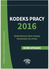 Kodeks pracy 2016 Ujednolicony tekst ustawy Komentarz do zmian
