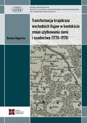 Transformacja krajobrazu wschodnich Kujaw w kontekście zmian użytkowania ziemi i osadnictwa (1770-1970)