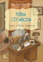 Piórem czy mieczem Opowieść o Henryku Sienkiewiczu