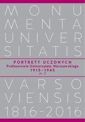 Portrety Uczonych. Profesorowie Uniwersytetu Warszawskiego 1915−1945, M−Ż