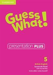 Guess What! 5 Presentation Plus British English