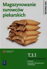 Magazynowanie surowców piekarskich Podręcznik do nauki zawodu piekarz technik technologii żywienia T.3.1.