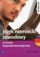 Język niemiecki zawodowy w branży fryzjersko-kosmetycznej Zeszyt ćwiczeń