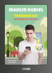 Pokemon Go: Niezbędnik gracza. Nieoficjalny przewodnik