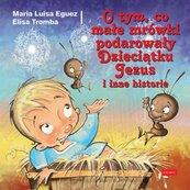 O tym, co małe mrówki podarowały Dzieciątku Jezus i inne historie