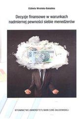 Decyzje finansowe w warunkch nadmiernej pewności siebie menedżerów