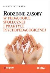 Rodzinne zasoby w pedagogice społecznej i praktyce psychopedagogicznej