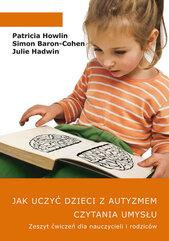 Jak uczyć dzieci z autyzmem czytania umysłu. Zeszyt ćwiczeń dla nauczycieli i rodziców