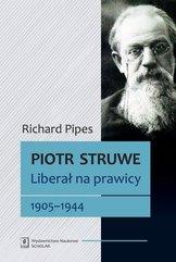 Piotr Struwe. Liberał na prawicy 1905-1944