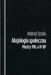 Aksjologia społeczna Między PRL a IV RP