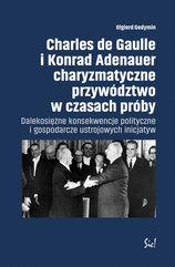 Charles de Gaulle i Konrad Adenauer charyzmatyczne przywództwo w czasach próby