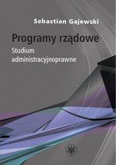 Programy rządowe. Studium administracyjnoprawne