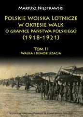 Polskie Wojska Lotnicze w okresie walk o granice państwa polskiego (1918-1921) Tom 2