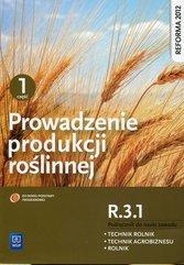 Prowadzenie produkcji roślinnej R.3.1. Podręcznik do nauki zawodu technik rolnik technik agrobiznesu rolnik Część 1