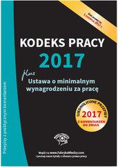 Kodeks pracy 2017 Ustawa o minimalnym wynagrodzeniu za pracę Ujednolicone przepisy z komentarzem