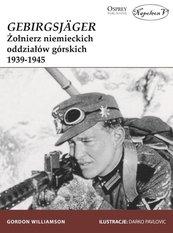 GebirgsJager Żołnierz niemieckich oddziałów górskich 1939-1945