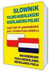 Słownik polsko-niderlandzki niderlandzko-polski czyli jak to powiedzieć po niderlandzku