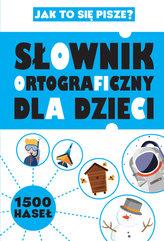 Słownik ortograficzny dla dzieci Jak to się pisze?