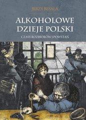 Alkoholowe dzieje Polski Czasy rozbiorów i powstań Tom 2