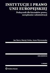 Instytucje i prawo Unii Europejskiej. Podręcznik dla kierunków prawa, zarządzania i administracji