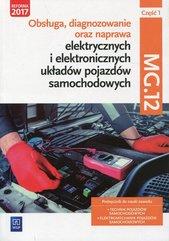 Obsługa, diagnozowanie oraz naprawa elektrycznych i elektronicznych układów pojazdów samochodowych Kwalifikacja MG.12 Podręcznik