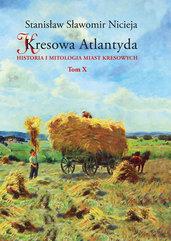 Kresowa Atlantyda Tom 10 Historia i mitologia miast kresowych