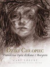 Dziki chłopiec Prawdziwe życie dzikusa z Aveyron