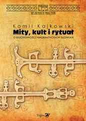Mity kult i rytuał O duchowości nadbałtyckich Słowian