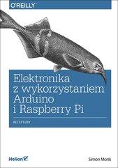 Elektronika z wykorzystaniem Arduino i Raspberry Pi. Receptury