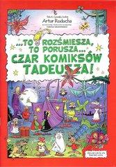 To rozśmiesza, to porusza... Czar komiksów Tadeusza!