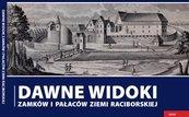 Dawne widoki zamków i pałaców ziemi raciborskiej