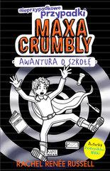 Nieprzypadkowe przypadki Maxa Crumbly. Awantura o szkołę
