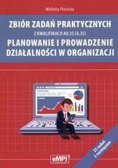Zbiór zadań praktycznych z kwalifikacji AU.35 (A.35) Planowanie i prowadzenie działalności w organizacji