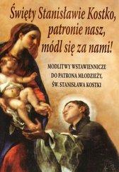 Święty Stanisławie Kostko, patronie nasz, módl się za nami!