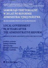 Samorząd terytorialny W 20 lat po reformie administracyjnej państwa