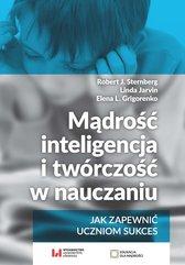 Mądrość, inteligencja i twórczość w nauczaniu Jak zapewnić uczniom sukces
