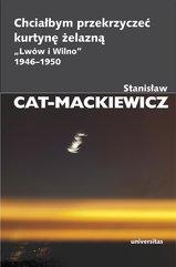 """Chciałbym przekrzyczeć kurtynę żelazną """"Lwów i Wilno"""" 1946-1950"""