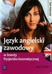 Język angielski zawodowy w branży fryzjersko-kosmetycznej Zeszyt ćwiczeń