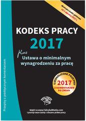 Kodeks pracy 2017 plus ustawa o minimalnym wynagrodzeniu za pracę