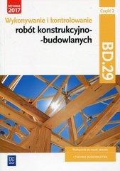 Wykonywanie i kontrolowanie robót konstrukcyjno-budowlanych Część 2 Podręcznik Kwalifikacja BD.29
