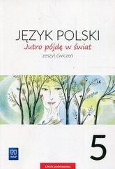 Jutro pójdę w świat Język polski 5 Zeszyt ćwiczeń