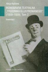 Ikonografia teatralna Tygodnika Ilustrowanego 1859-1939 Tom 2