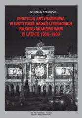 Opozycja antyreżimowa w Instytucie Badań Literackich Polskiej Akademii Nauk w latach 1956-1989