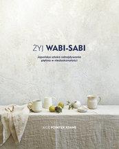 Żyj wabi-sabi Japońska sztuka odnajdywania piękna w niedoskonałości