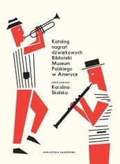 Katalog nagrań dźwiękowych Biblioteki Muzeum Polskiego w Ameryce